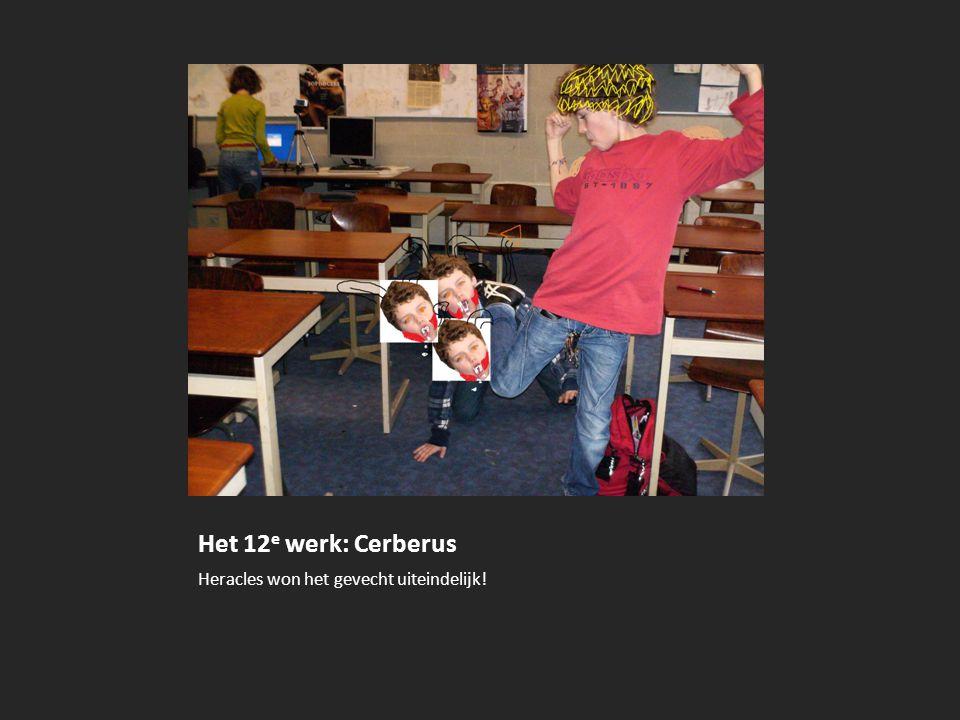 Het 12 e werk: Cerberus Heracles won het gevecht uiteindelijk!