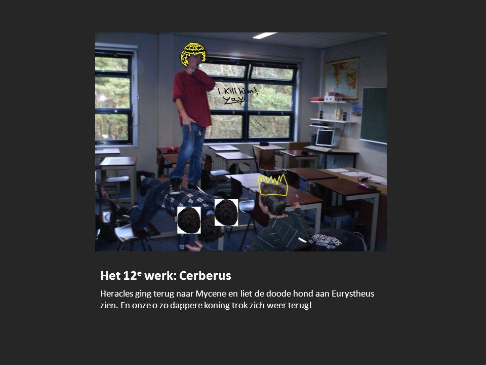 Het 12 e werk: Cerberus Heracles ging terug naar Mycene en liet de doode hond aan Eurystheus zien. En onze o zo dappere koning trok zich weer terug!