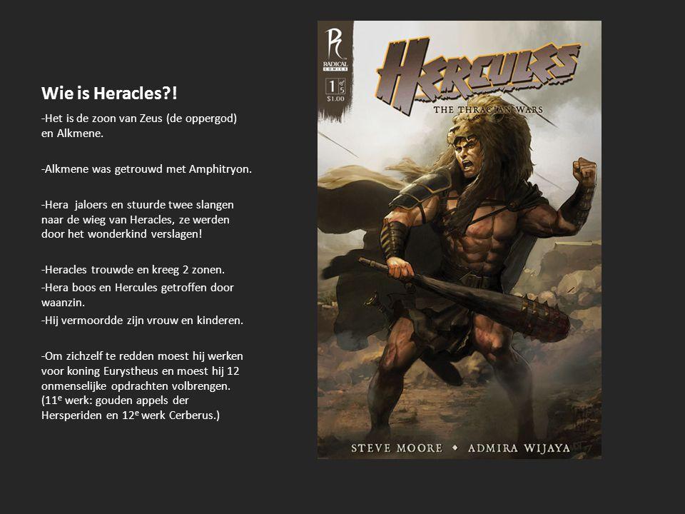 Wie is Heracles?! -Het is de zoon van Zeus (de oppergod) en Alkmene. -Alkmene was getrouwd met Amphitryon. -Hera jaloers en stuurde twee slangen naar