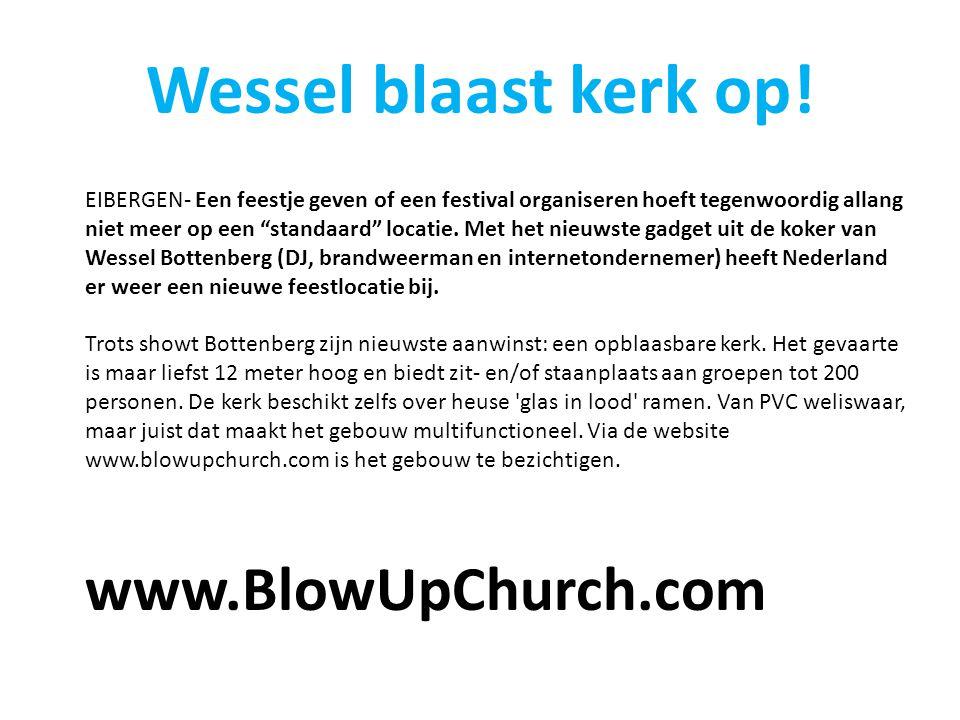 """Wessel blaast kerk op! EIBERGEN- Een feestje geven of een festival organiseren hoeft tegenwoordig allang niet meer op een """"standaard"""" locatie. Met het"""