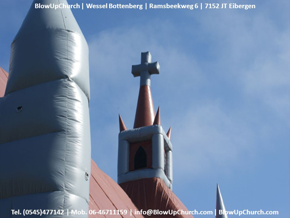 BlowUpChurch | Wessel Bottenberg | Ramsbeekweg 6 | 7152 JT Eibergen Tel. (0545)477142 | Mob. 06-46711159 | info@BlowUpChurch.com | BlowUpChurch.com