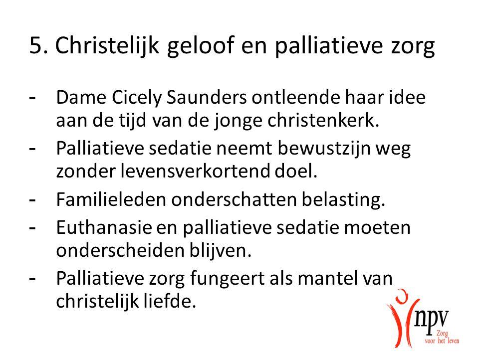 5. Christelijk geloof en palliatieve zorg - Dame Cicely Saunders ontleende haar idee aan de tijd van de jonge christenkerk. - Palliatieve sedatie neem