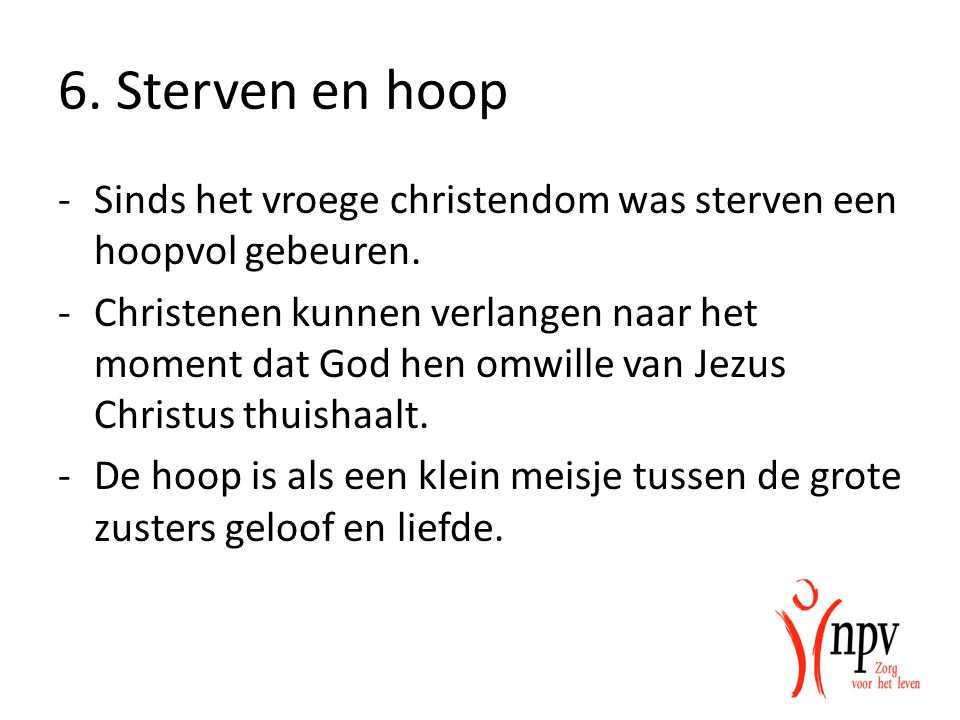 6.Sterven en hoop -Sinds het vroege christendom was sterven een hoopvol gebeuren.