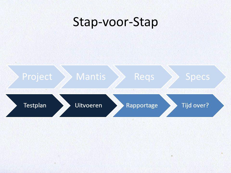 Stap-voor-Stap TestplanUitvoerenRapportageTijd over? ProjectMantisReqsSpecs