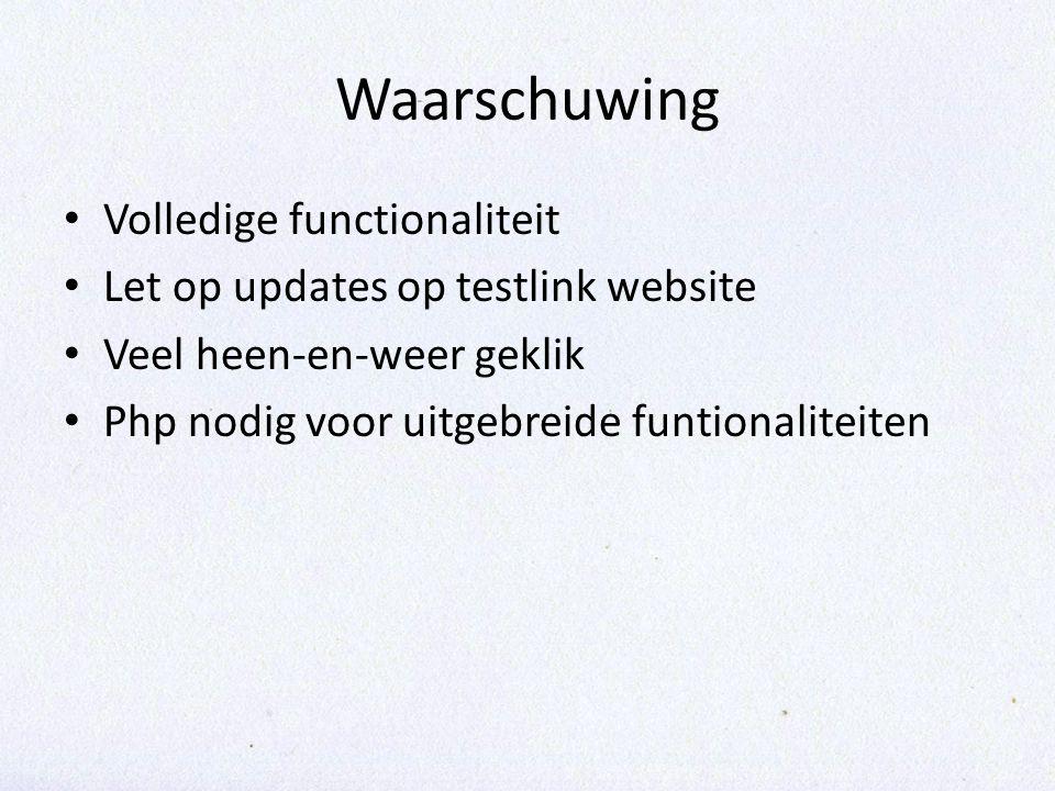 Waarschuwing • Volledige functionaliteit • Let op updates op testlink website • Veel heen-en-weer geklik • Php nodig voor uitgebreide funtionaliteiten