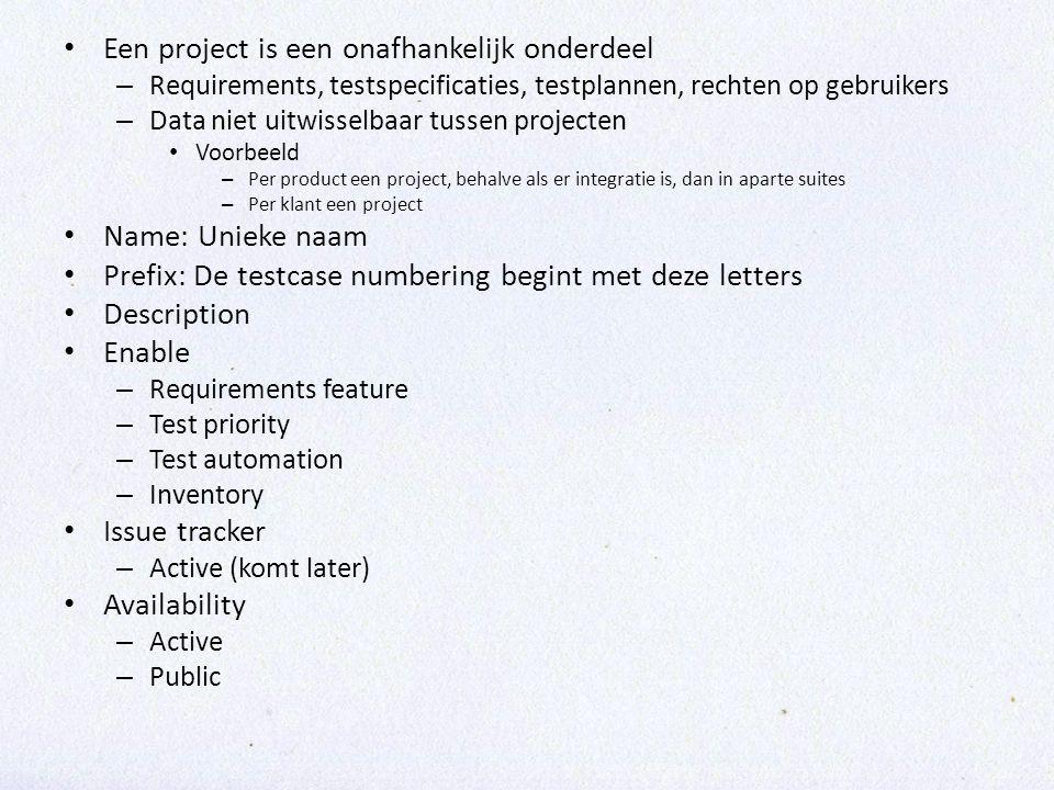 • Een project is een onafhankelijk onderdeel – Requirements, testspecificaties, testplannen, rechten op gebruikers – Data niet uitwisselbaar tussen pr