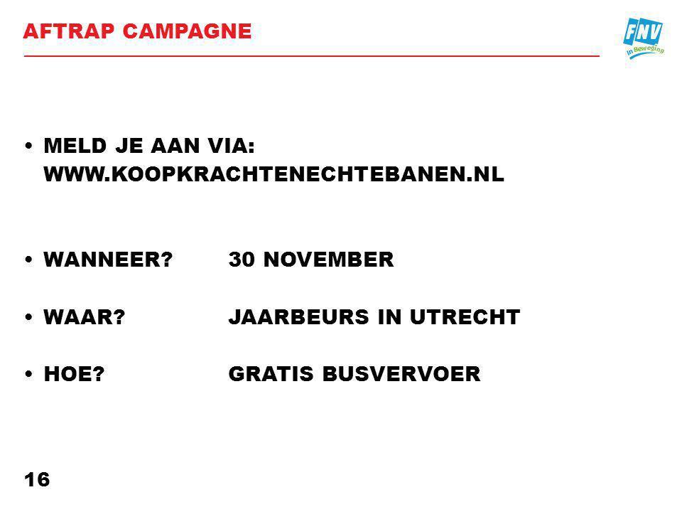AFTRAP CAMPAGNE •MELD JE AAN VIA: WWW.KOOPKRACHTENECHTEBANEN.NL •WANNEER.