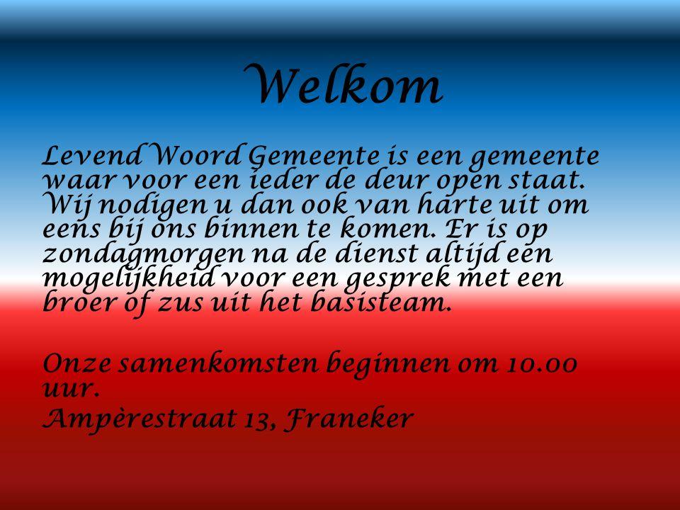 Welkom Levend Woord Gemeente is een gemeente waar voor een ieder de deur open staat. Wij nodigen u dan ook van harte uit om eens bij ons binnen te kom