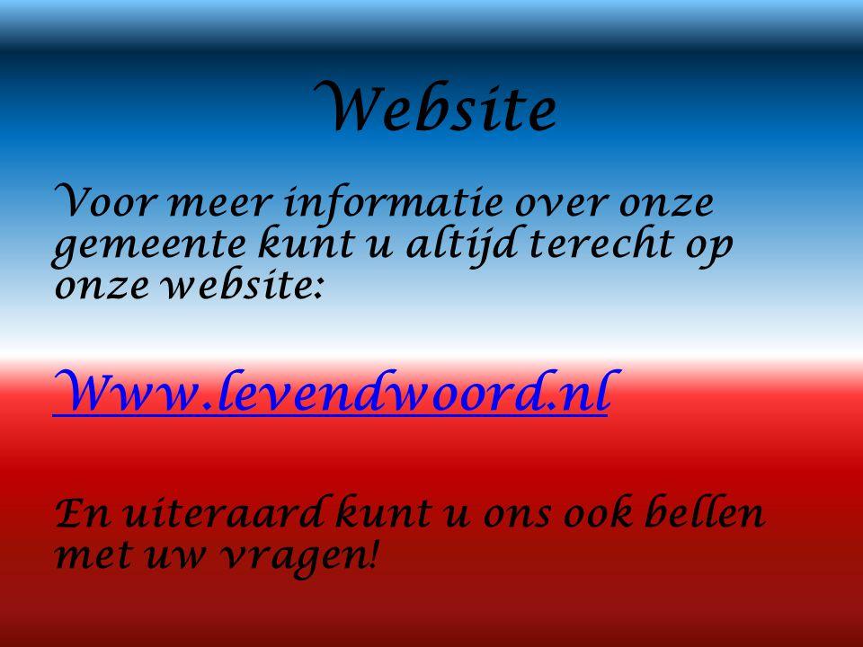 Website Voor meer informatie over onze gemeente kunt u altijd terecht op onze website: Www.levendwoord.nl En uiteraard kunt u ons ook bellen met uw vr