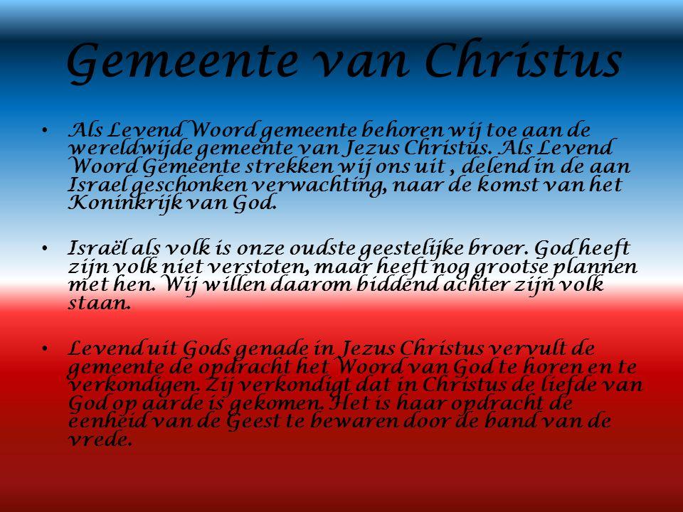 Gemeente van Christus • Als Levend Woord gemeente behoren wij toe aan de wereldwijde gemeente van Jezus Christus. Als Levend Woord Gemeente strekken w
