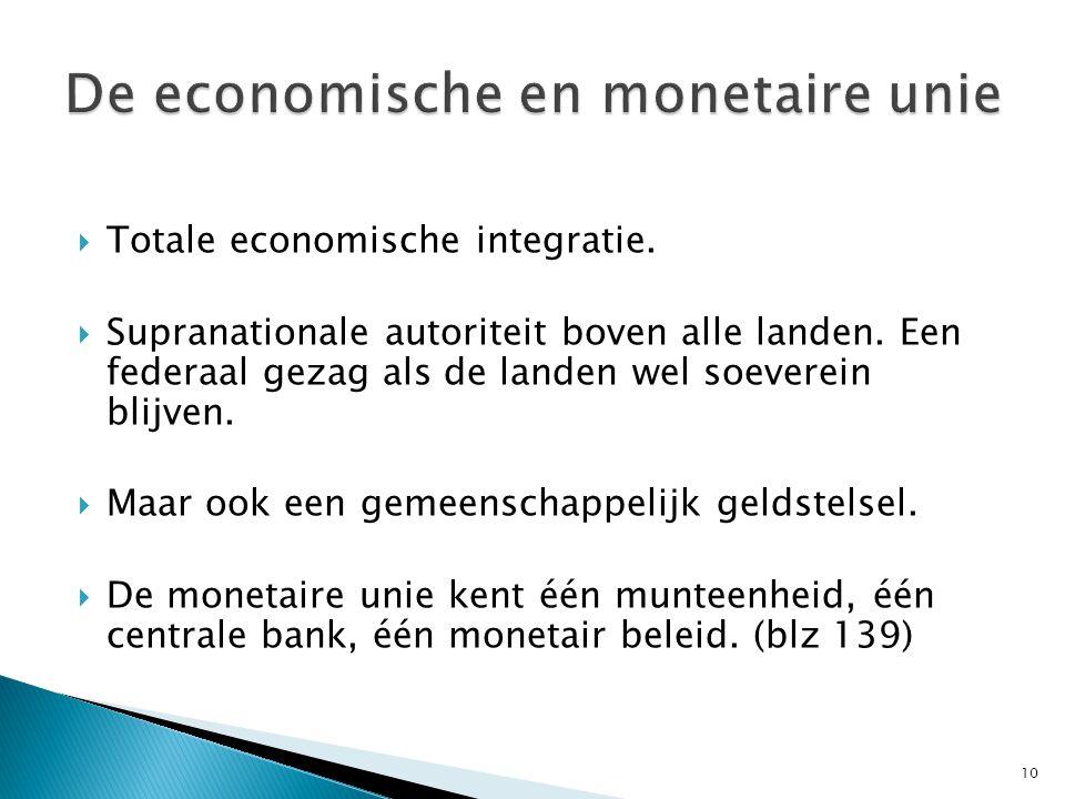  Totale economische integratie. Supranationale autoriteit boven alle landen.