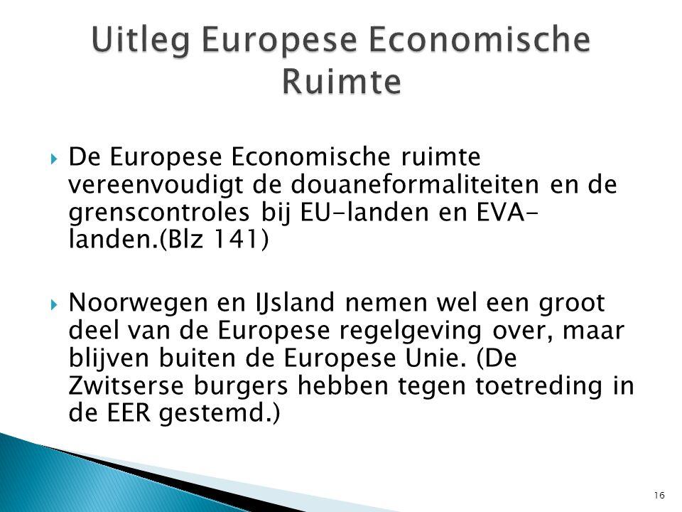  De Europese Economische ruimte vereenvoudigt de douaneformaliteiten en de grenscontroles bij EU-landen en EVA- landen.(Blz 141)  Noorwegen en IJsland nemen wel een groot deel van de Europese regelgeving over, maar blijven buiten de Europese Unie.