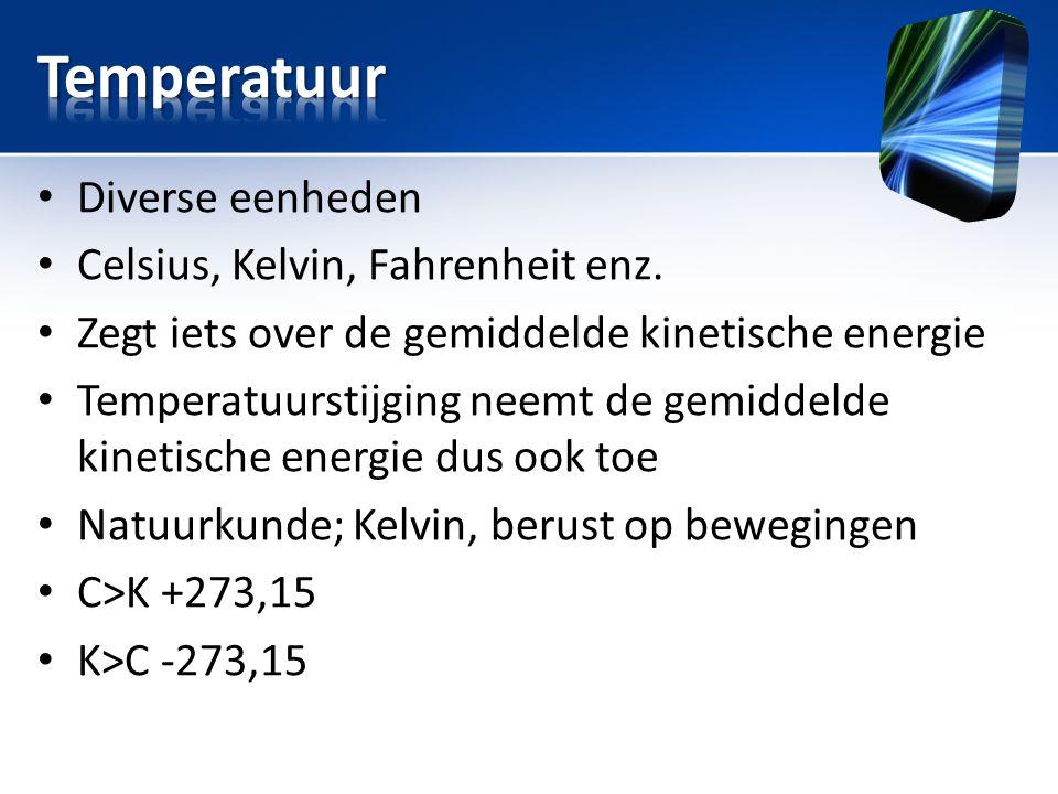 • Diverse eenheden • Celsius, Kelvin, Fahrenheit enz. • Zegt iets over de gemiddelde kinetische energie • Temperatuurstijging neemt de gemiddelde kine