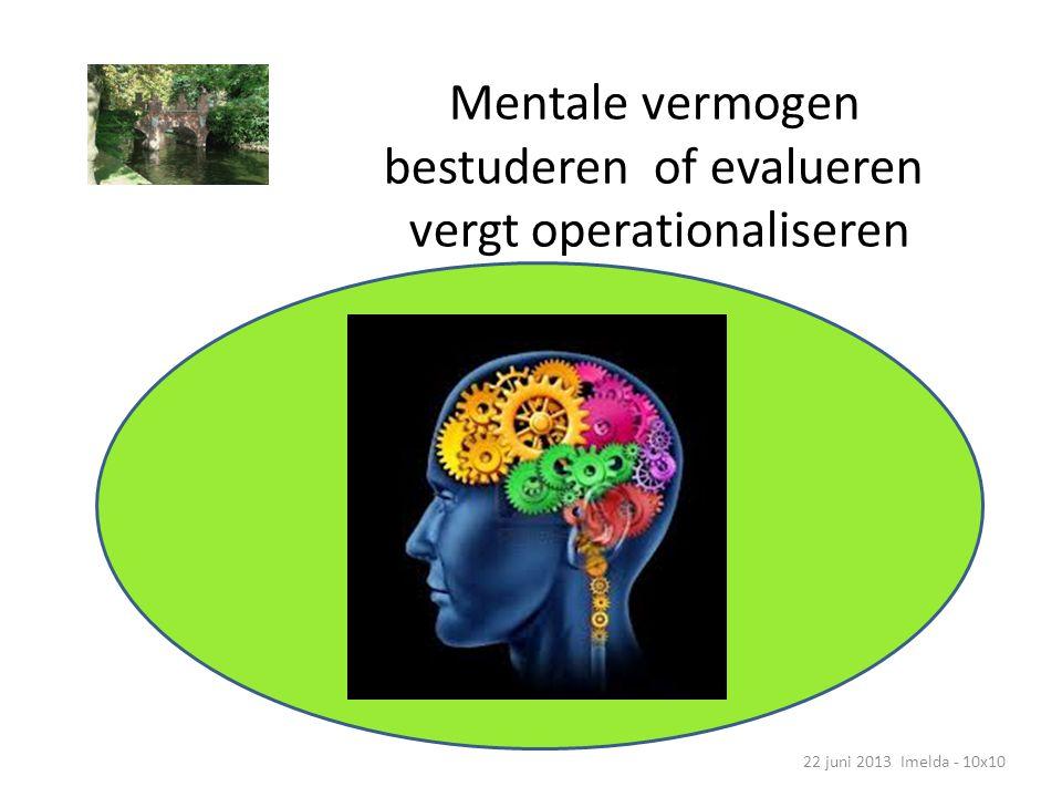 Mentale vermogen operationaliseren 22 juni 2013 Imelda - 10x10 A priori meetbare dyslexie, dysorthografie, dyscalculie Meetbare aandacht, concentratie, In te schatten empathie, theory of mind