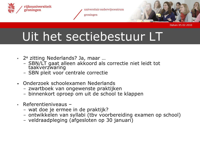 Datum 05.02.2010 universitair onderwijscentrum groningen Uit het sectiebestuur LT • 2 e zitting Nederlands.