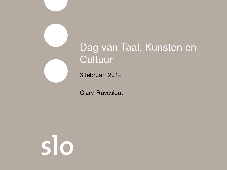 Dag van Taal, Kunsten en Cultuur 3 februari 2012 Clary Ravesloot