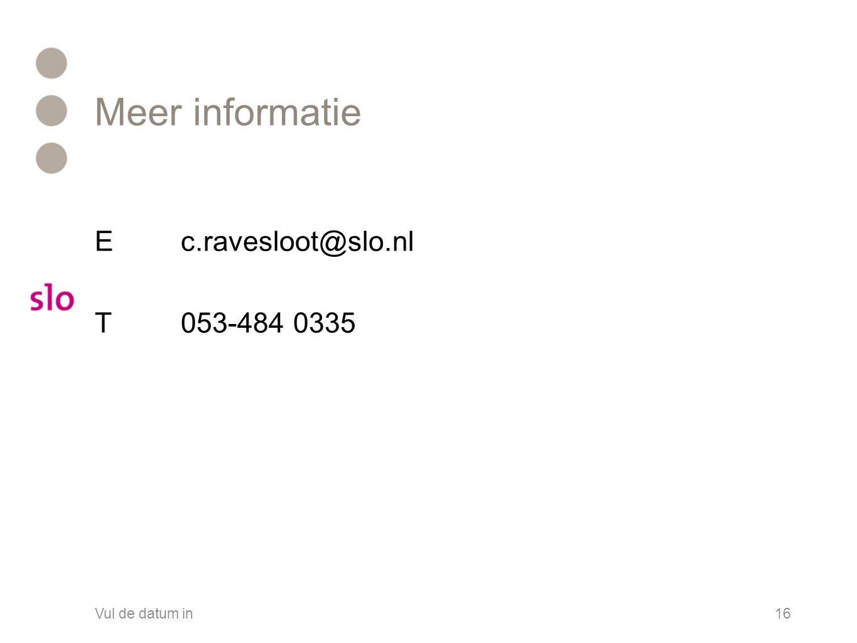 Meer informatie Ec.ravesloot@slo.nl T053-484 0335 Vul de datum in16