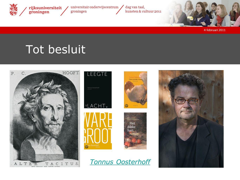 4 februari 2011 universitair onderwijscentrum groningen dag van taal, kunsten & cultuur 2011 Tot besluit Tonnus Oosterhoff