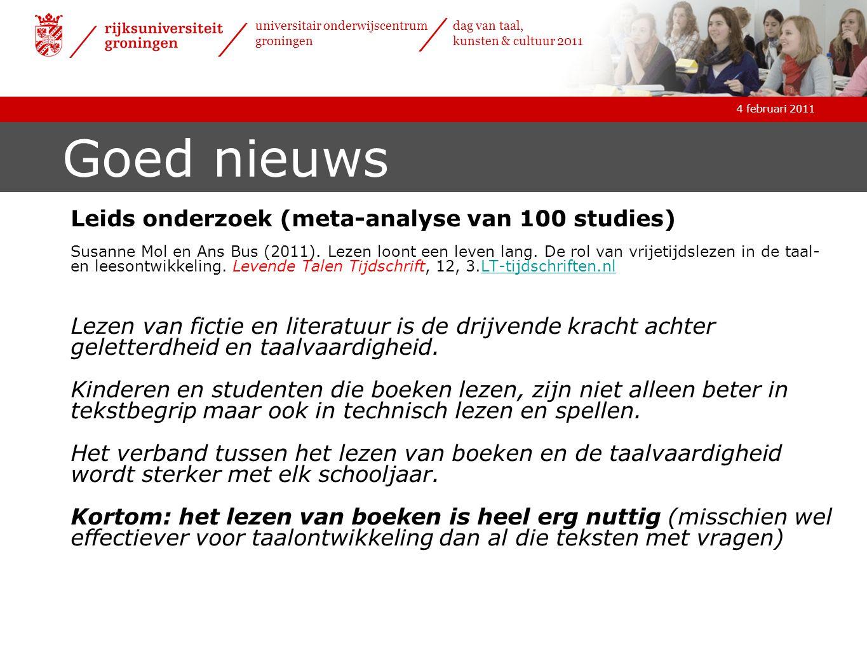 4 februari 2011 universitair onderwijscentrum groningen dag van taal, kunsten & cultuur 2011 Goed nieuws Leids onderzoek (meta-analyse van 100 studies) Susanne Mol en Ans Bus (2011).