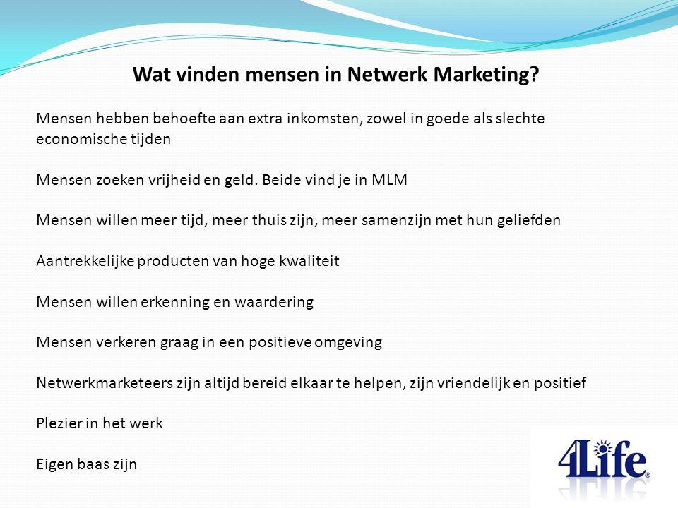 Wat vinden mensen in Netwerk Marketing? Mensen hebben behoefte aan extra inkomsten, zowel in goede als slechte economische tijden Mensen zoeken vrijhe