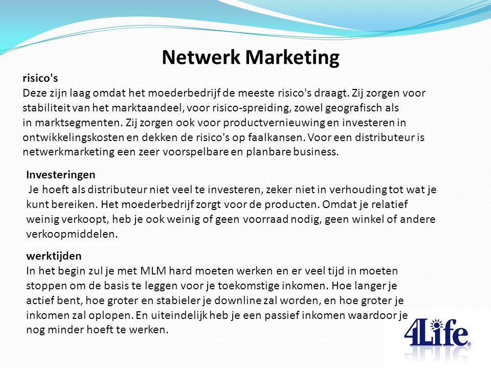Netwerk Marketing risico's Deze zijn laag omdat het moederbedrijf de meeste risico's draagt. Zij zorgen voor stabiliteit van het marktaandeel, voor ri