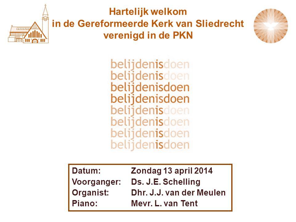 Hartelijk welkom in de Gereformeerde Kerk van Sliedrecht verenigd in de PKN Datum: Zondag 13 april 2014 Voorganger:Ds. J.E. Schelling Organist: Dhr. J