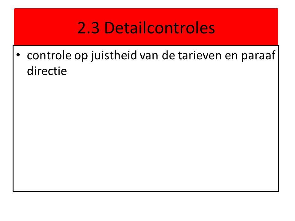 2.3 Detailcontroles • controle op juistheid van de tarieven en paraaf directie