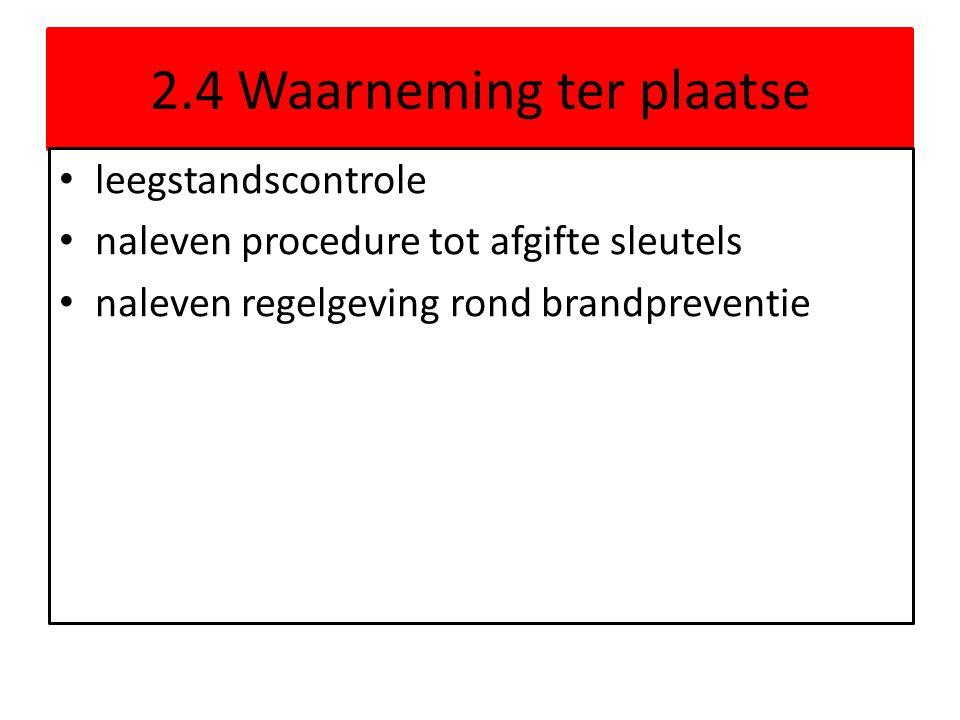 2.4 Waarneming ter plaatse • leegstandscontrole • naleven procedure tot afgifte sleutels • naleven regelgeving rond brandpreventie
