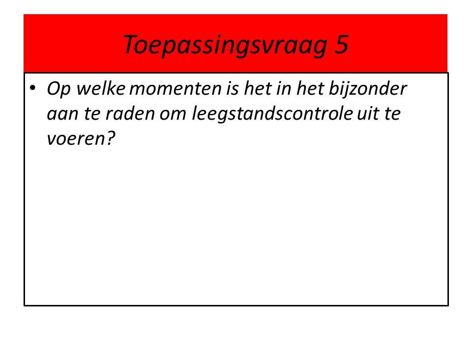 Toepassingsvraag 5 • Op welke momenten is het in het bijzonder aan te raden om leegstandscontrole uit te voeren?