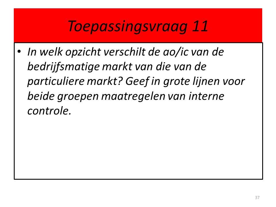 Toepassingsvraag 11 • In welk opzicht verschilt de ao/ic van de bedrijfsmatige markt van die van de particuliere markt? Geef in grote lijnen voor beid