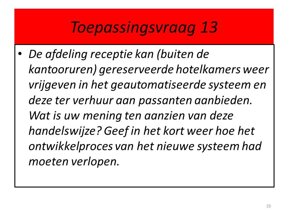 Toepassingsvraag 13 • De afdeling receptie kan (buiten de kantooruren) gereserveerde hotelkamers weer vrijgeven in het geautomatiseerde systeem en dez