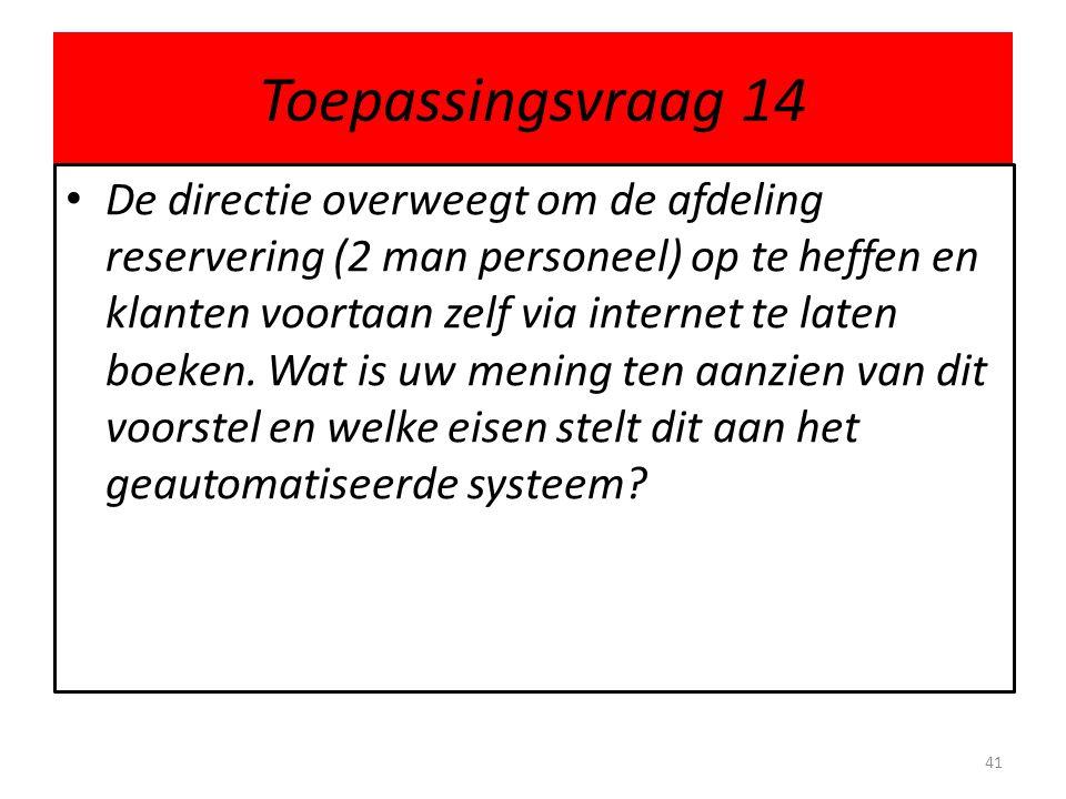 Toepassingsvraag 14 • De directie overweegt om de afdeling reservering (2 man personeel) op te heffen en klanten voortaan zelf via internet te laten b