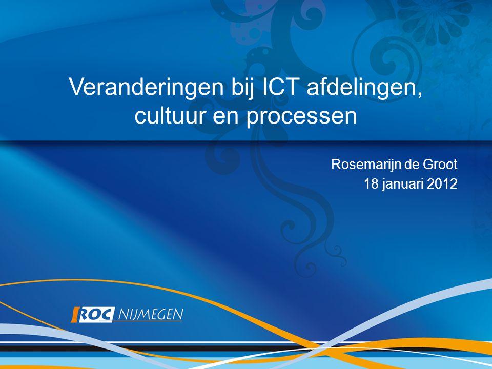 Veranderingen bij ICT afdelingen, cultuur en processen Rosemarijn de Groot 18 januari 2012