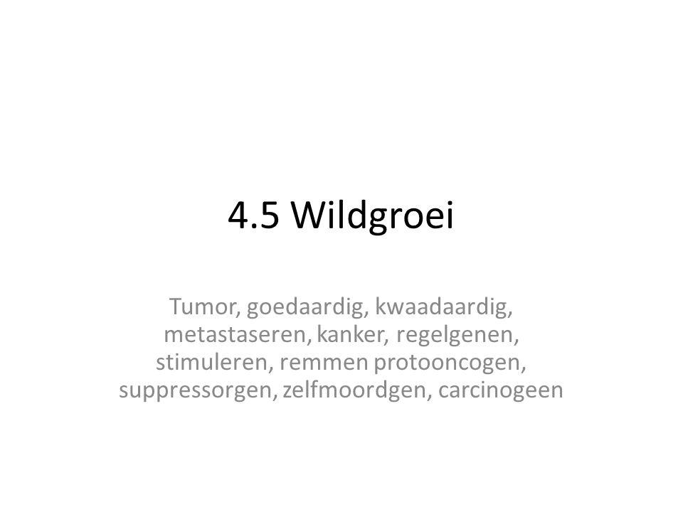 4.5 Wildgroei Tumor, goedaardig, kwaadaardig, metastaseren, kanker, regelgenen, stimuleren, remmen protooncogen, suppressorgen, zelfmoordgen, carcinogeen