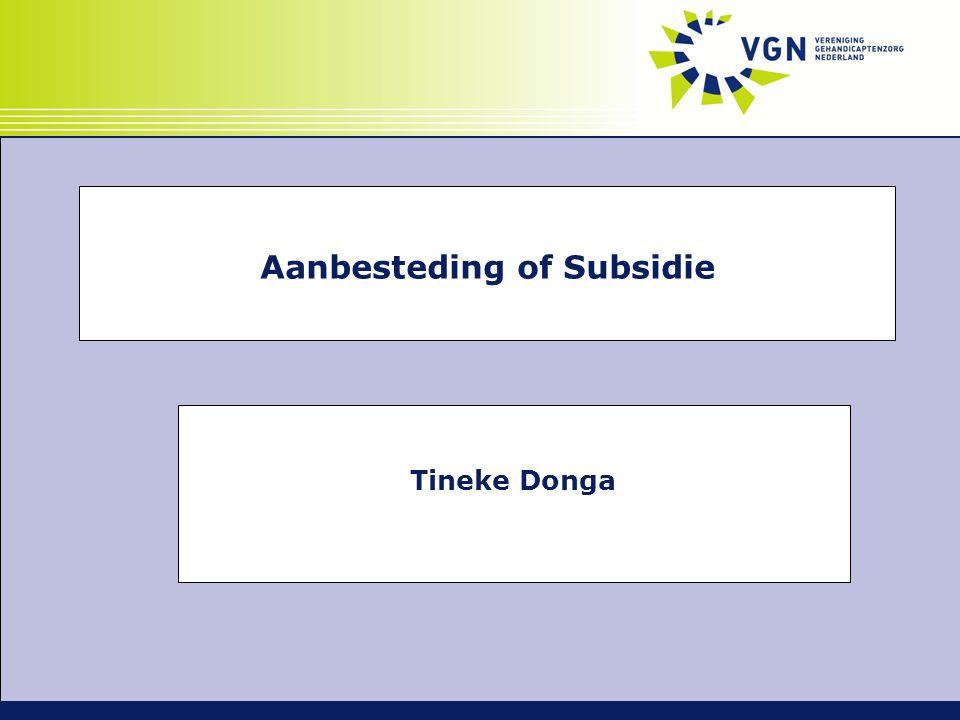 Inhoud  Regels aanbesteden: huidig en toekomst  Aanbesteden zorg Wmo begeleiding en huishoudelijke zorg  Subsidie  Subsidie versus overeenkomst