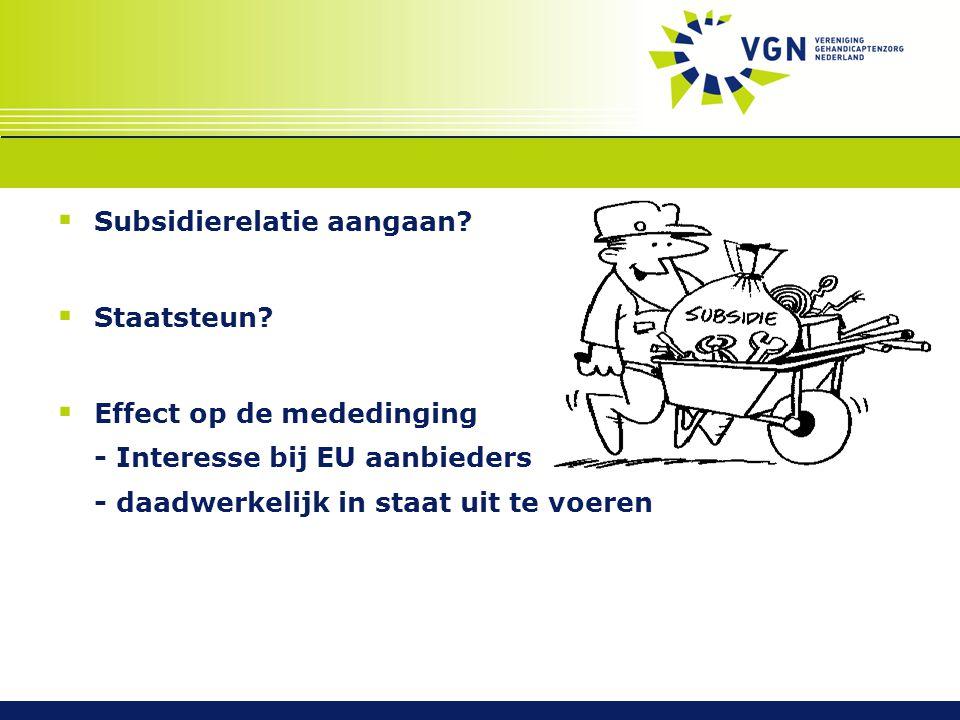  Subsidierelatie aangaan?  Staatsteun?  Effect op de mededinging - Interesse bij EU aanbieders - daadwerkelijk in staat uit te voeren