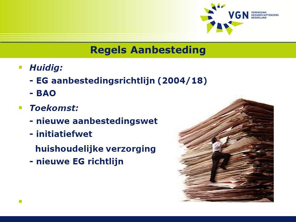 Regels Aanbesteding  Huidig: - EG aanbestedingsrichtlijn (2004/18) - BAO  Toekomst: - nieuwe aanbestedingswet - initiatiefwet huishoudelijke verzorging - nieuwe EG richtlijn 