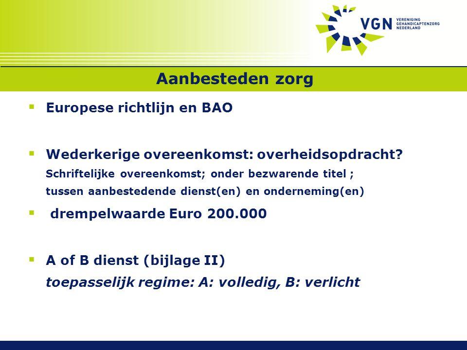 Aanbesteden zorg  Europese richtlijn en BAO  Wederkerige overeenkomst: overheidsopdracht? Schriftelijke overeenkomst; onder bezwarende titel ; tusse