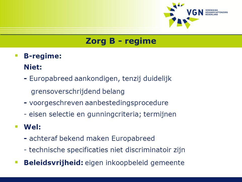 Zorg B - regime  B-regime: Niet: - Europabreed aankondigen, tenzij duidelijk grensoverschrijdend belang - voorgeschreven aanbestedingsprocedure - eis