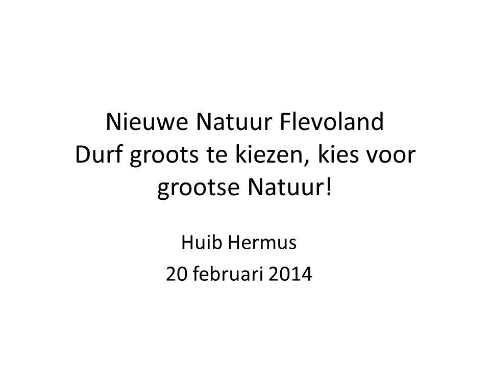 Nieuwe Natuur Flevoland Durf groots te kiezen, kies voor grootse Natuur.