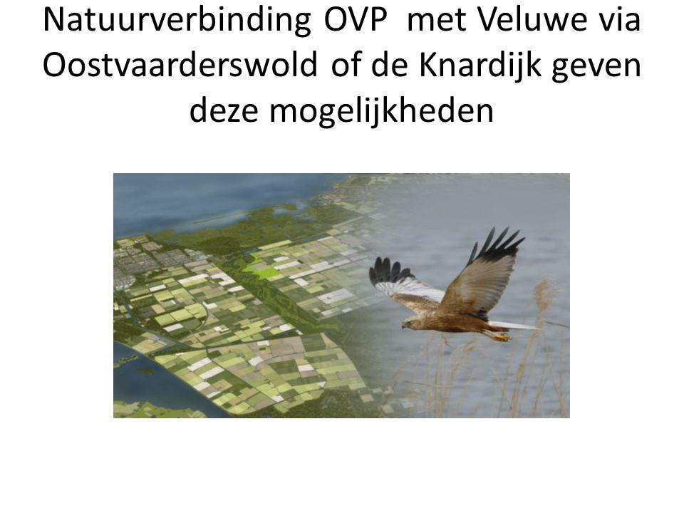Natuurverbinding OVP met Veluwe via Oostvaarderswold of de Knardijk geven deze mogelijkheden