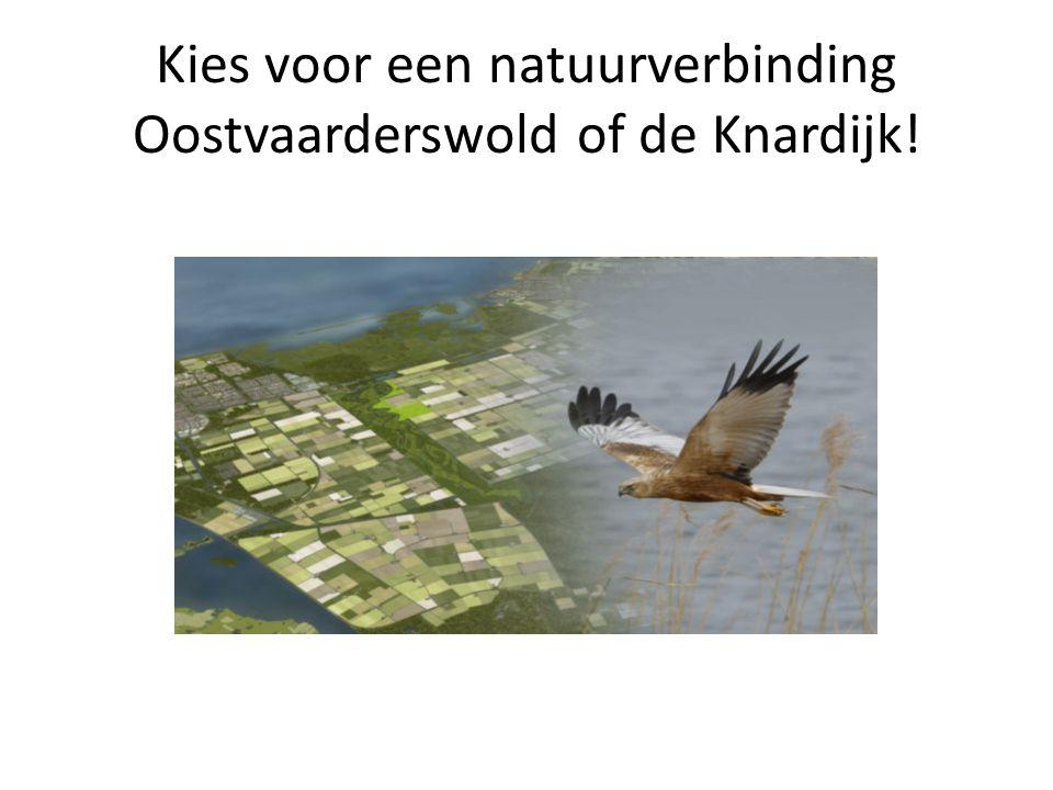 Kies voor een natuurverbinding Oostvaarderswold of de Knardijk!