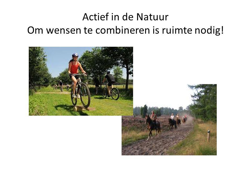 Actief in de Natuur Om wensen te combineren is ruimte nodig!