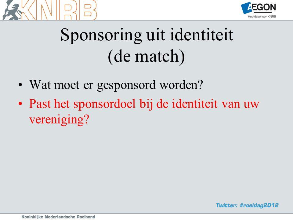 Sponsoring uit identiteit (de match) •Wat moet er gesponsord worden.