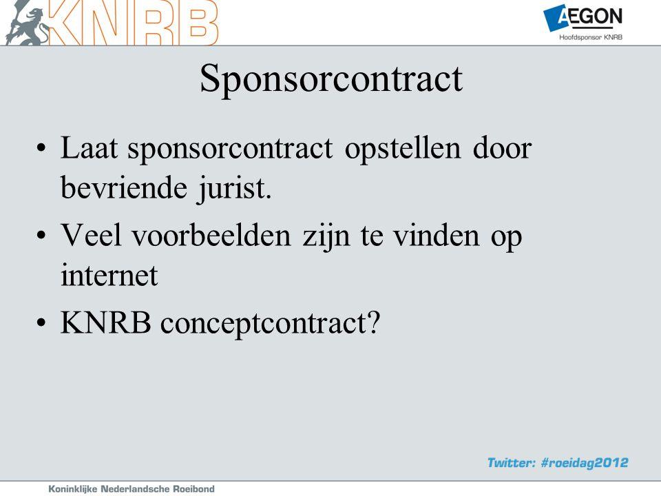 Sponsorcontract •Laat sponsorcontract opstellen door bevriende jurist.