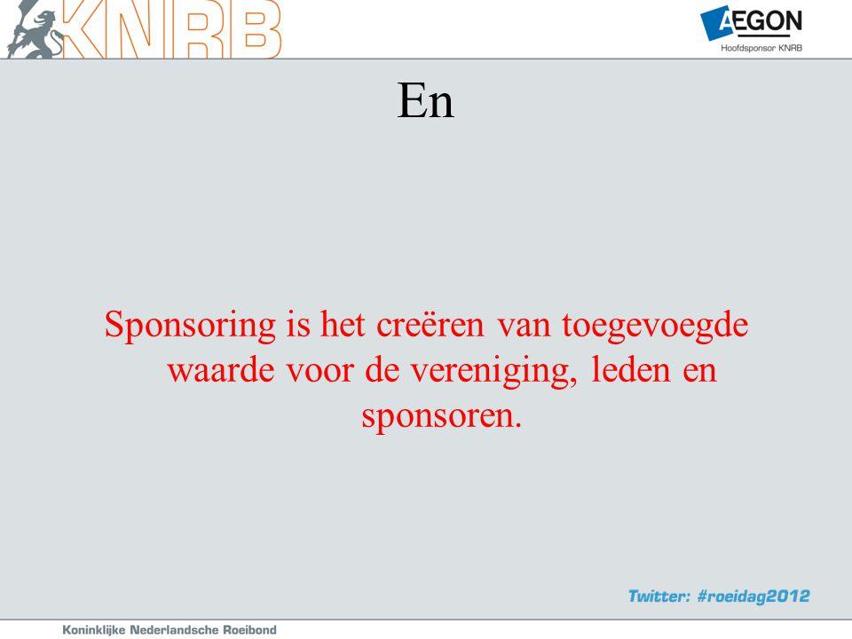 En Sponsoring is het creëren van toegevoegde waarde voor de vereniging, leden en sponsoren.