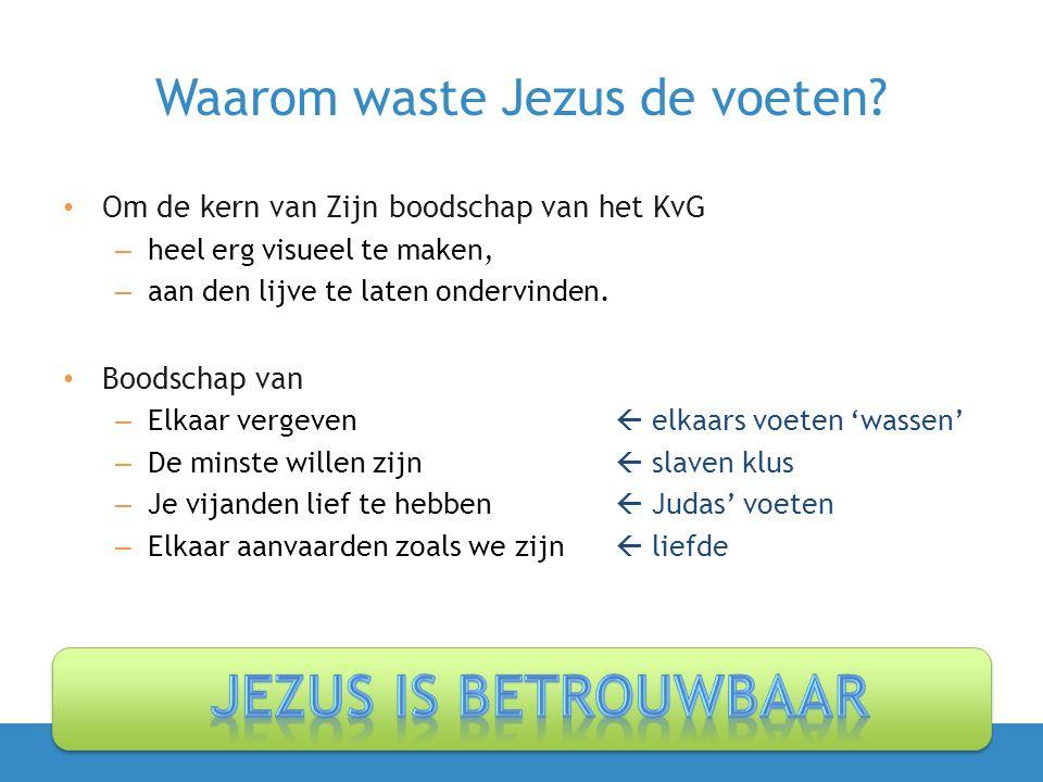 Waarom waste Jezus de voeten? • Om de kern van Zijn boodschap van het KvG – heel erg visueel te maken, – aan den lijve te laten ondervinden. • Boodsch