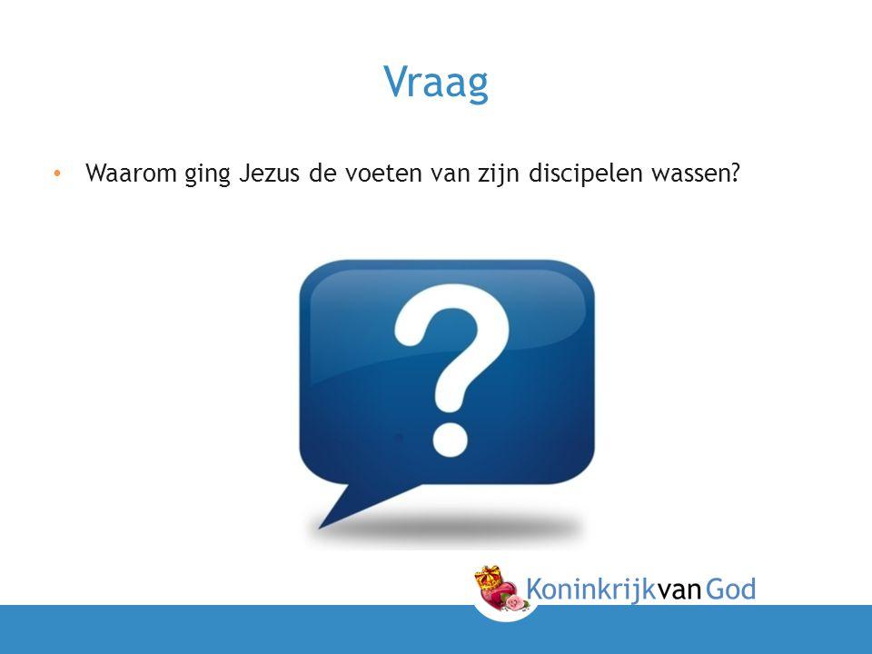 Vraag • Waarom ging Jezus de voeten van zijn discipelen wassen?
