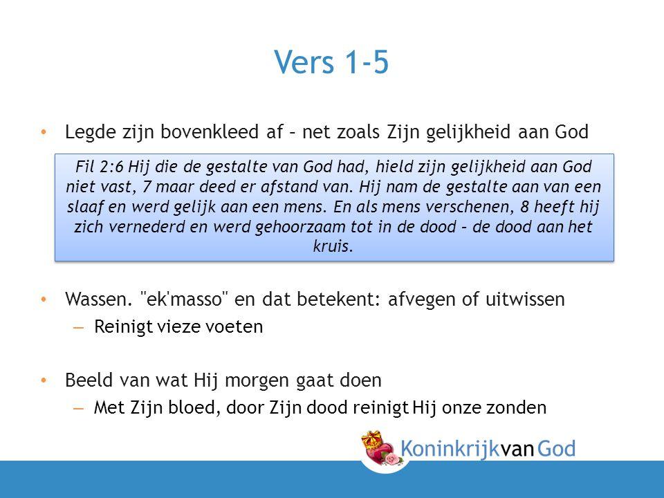 Vers 1-5 • Legde zijn bovenkleed af – net zoals Zijn gelijkheid aan God • Wassen.