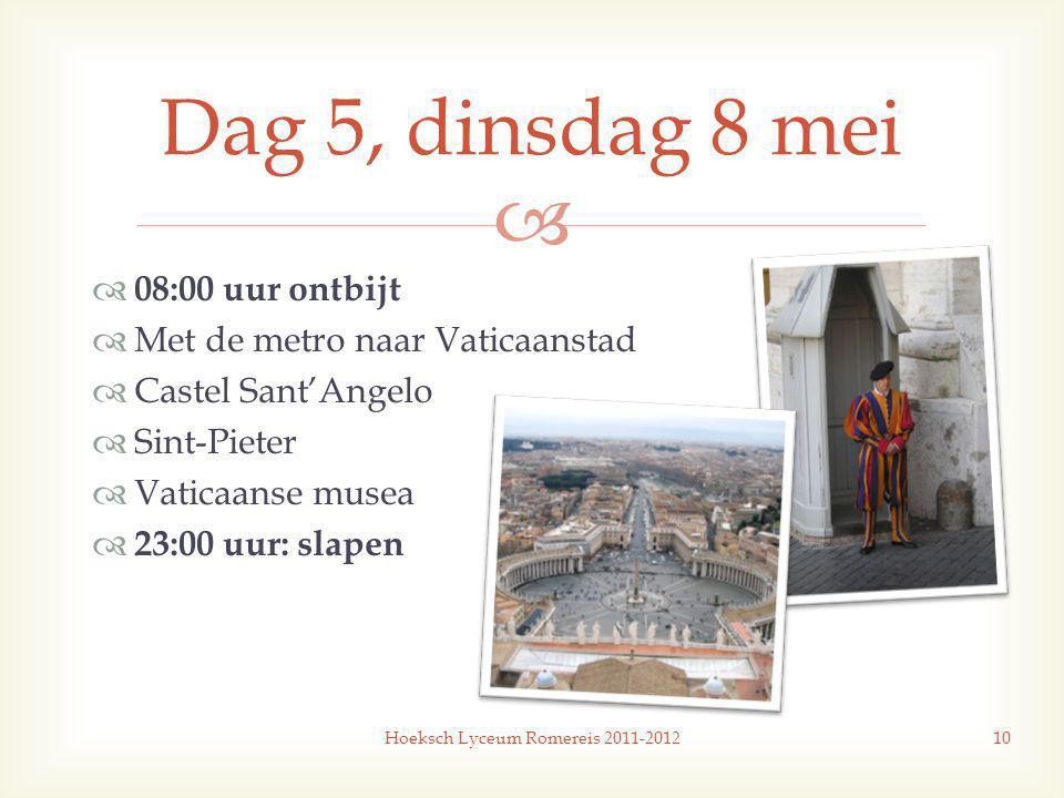   08:00 uur ontbijt  Met de metro naar Vaticaanstad  Castel Sant'Angelo  Sint-Pieter  Vaticaanse musea  23:00 uur: slapen Hoeksch Lyceum Romereis 2011-201210 Dag 5, dinsdag 8 mei